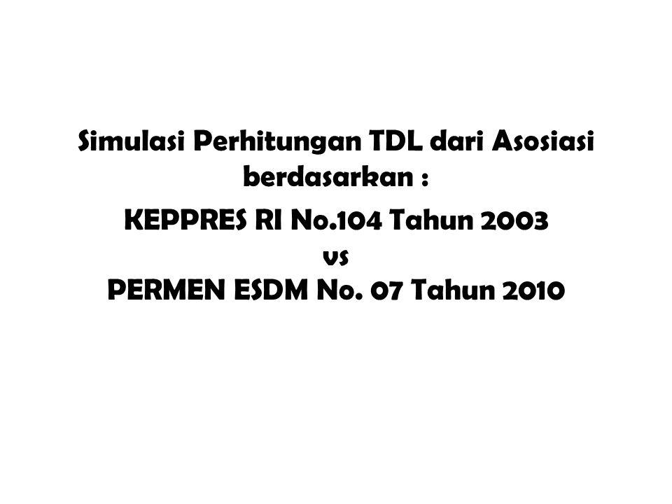 Simulasi Perhitungan TDL dari Asosiasi berdasarkan : KEPPRES RI No.104 Tahun 2003 vs PERMEN ESDM No. 07 Tahun 2010