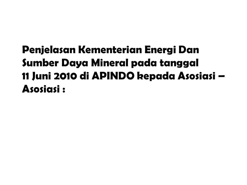 Penjelasan Kementerian Energi Dan Sumber Daya Mineral pada tanggal 11 Juni 2010 di APINDO kepada Asosiasi – Asosiasi :