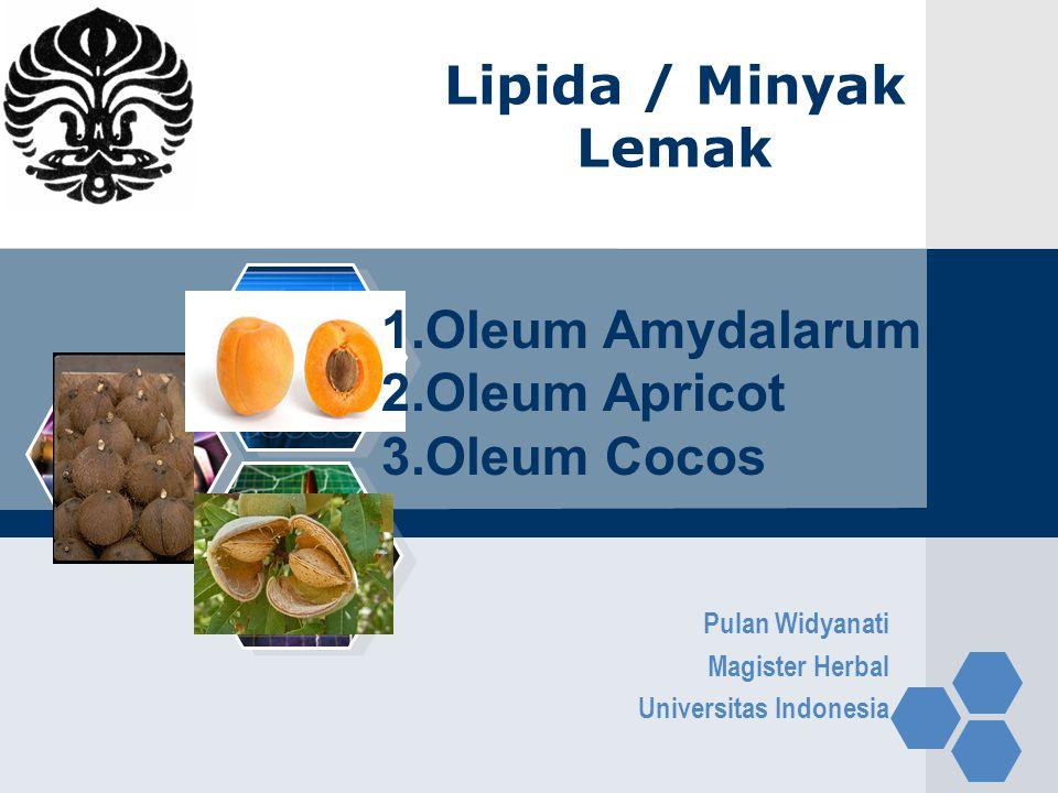 Lipida / Minyak Lemak Pulan Widyanati Magister Herbal Universitas Indonesia 1.Oleum Amydalarum 2.Oleum Apricot 3.Oleum Cocos