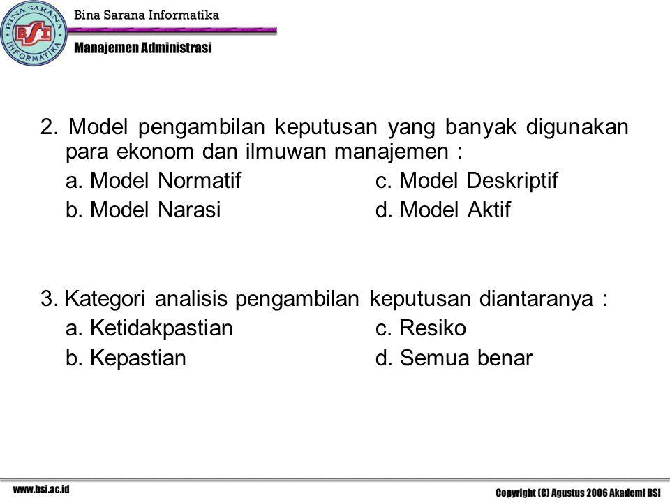 2. Model pengambilan keputusan yang banyak digunakan para ekonom dan ilmuwan manajemen : a. Model Normatifc. Model Deskriptif b. Model Narasid. Model