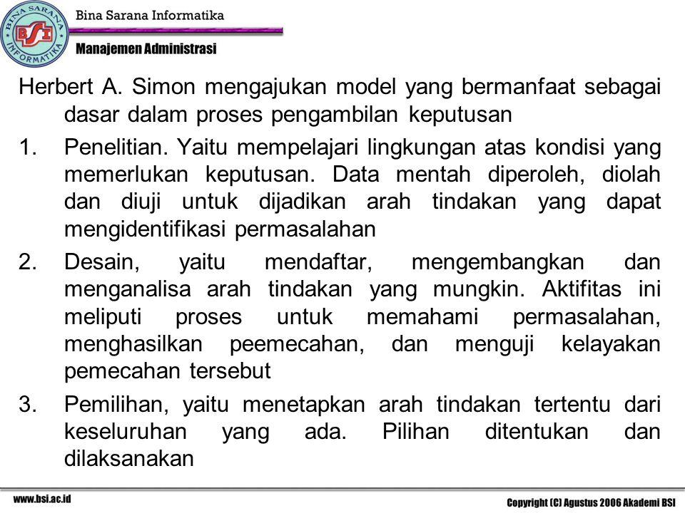 Herbert A. Simon mengajukan model yang bermanfaat sebagai dasar dalam proses pengambilan keputusan 1.Penelitian. Yaitu mempelajari lingkungan atas kon