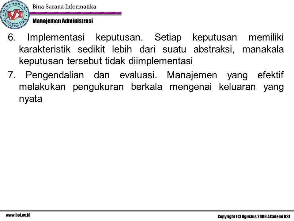 6. Implementasi keputusan. Setiap keputusan memiliki karakteristik sedikit lebih dari suatu abstraksi, manakala keputusan tersebut tidak diimplementas