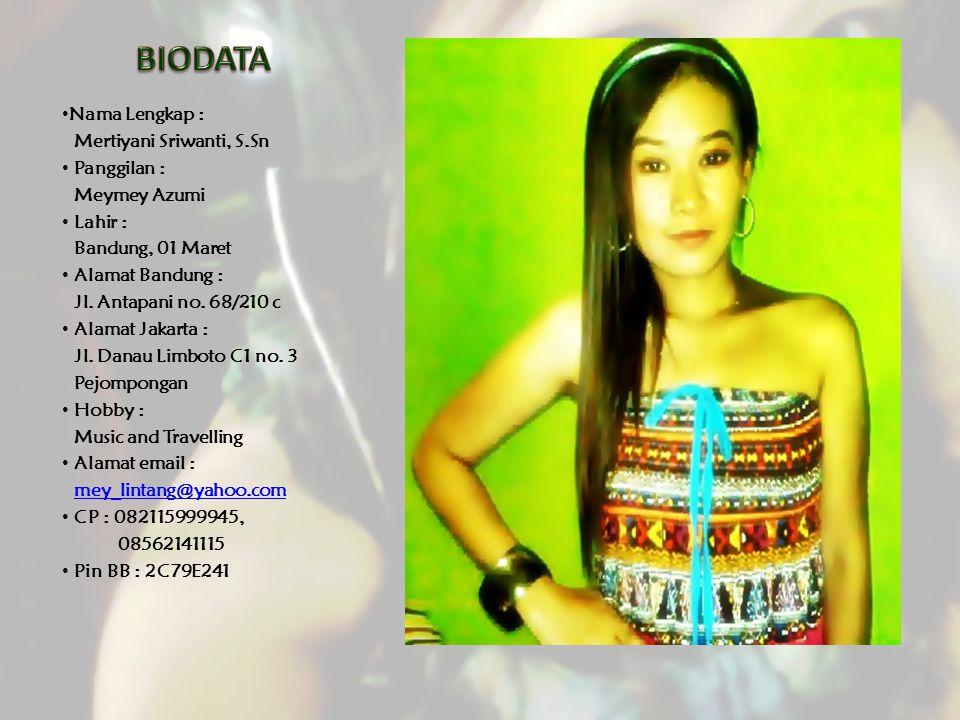 Nama Lengkap : Mertiyani Sriwanti, S.Sn Panggilan : Meymey Azumi Lahir : Bandung, 01 Maret Alamat Bandung : Jl. Antapani no. 68/210 c Alamat Jakarta :