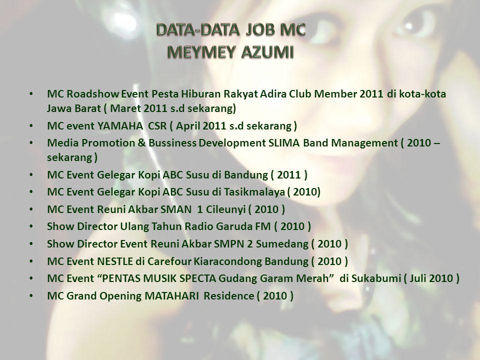 MC Roadshow Event Pesta Hiburan Rakyat Adira Club Member 2011 di kota-kota Jawa Barat ( Maret 2011 s.d sekarang) MC event YAMAHA CSR ( April 2011 s.d