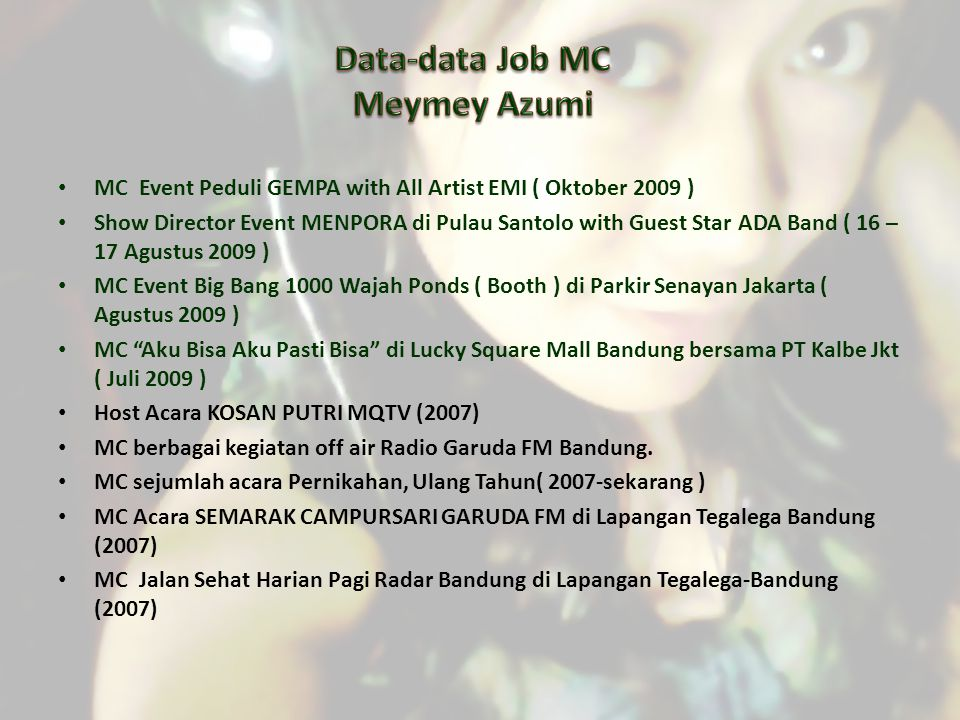 MC Event Peduli GEMPA with All Artist EMI ( Oktober 2009 ) Show Director Event MENPORA di Pulau Santolo with Guest Star ADA Band ( 16 – 17 Agustus 200