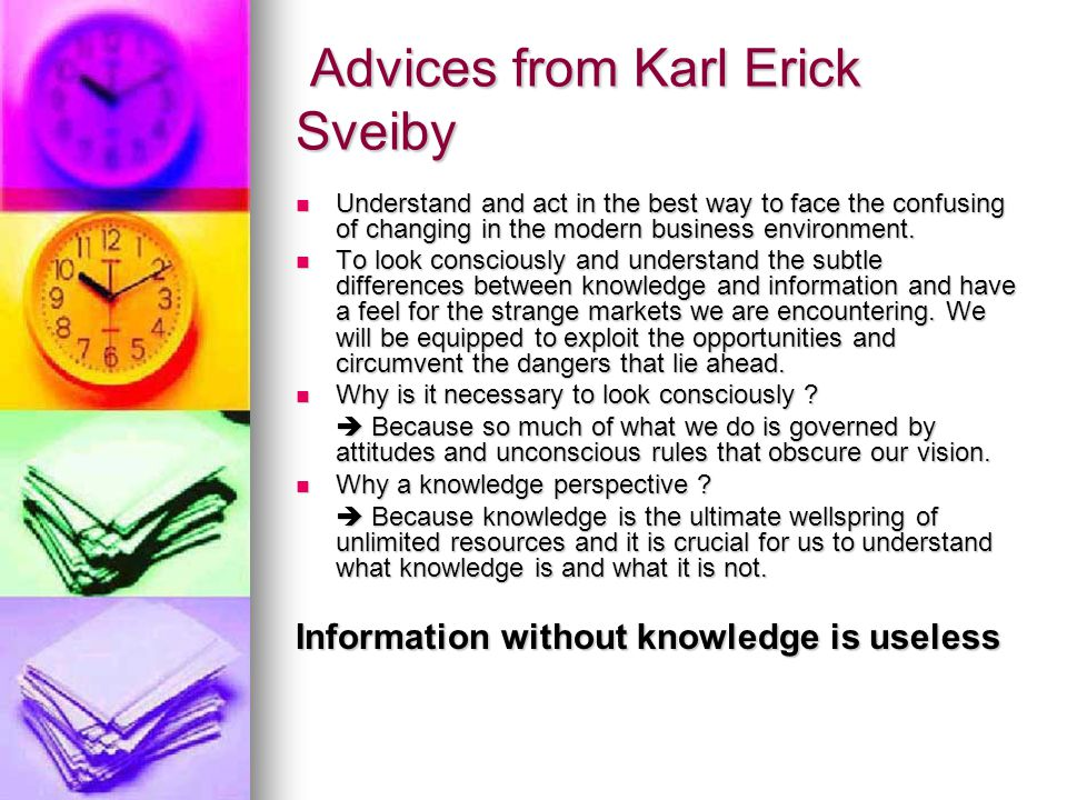 Advices from Karl Erick Sveiby Advices from Karl Erick Sveiby Understand and act in the best way to face the confusing of changing in the modern busin