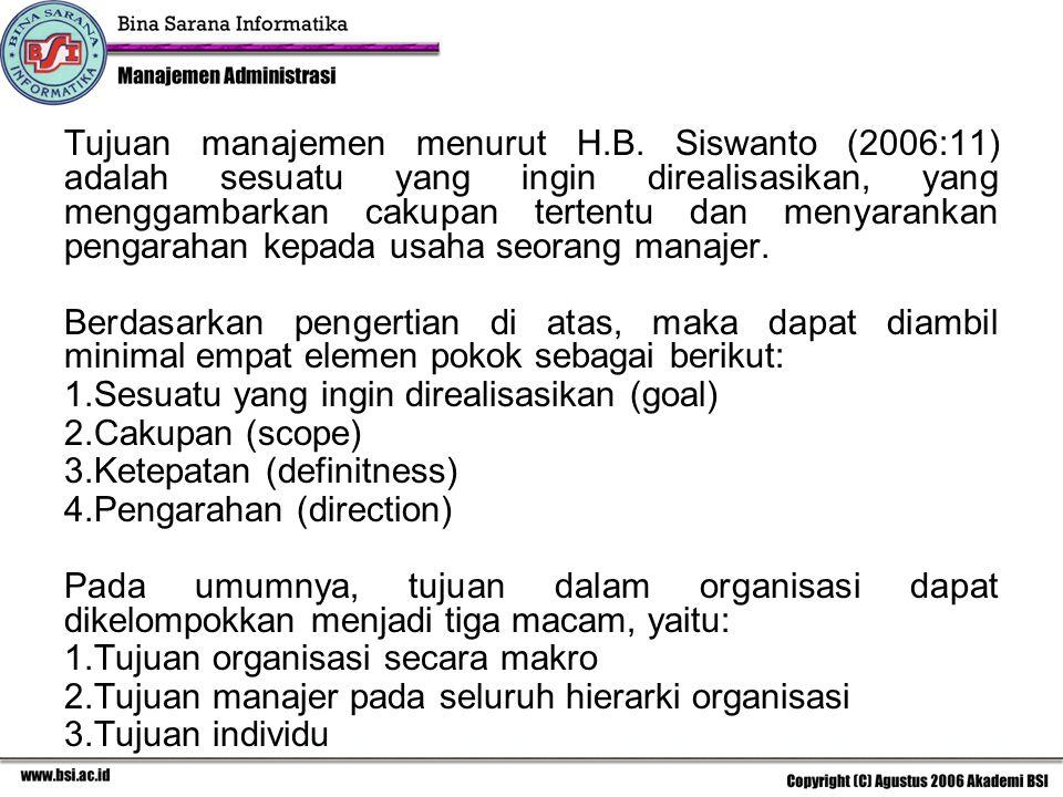 Tujuan manajemen menurut H.B. Siswanto (2006:11) adalah sesuatu yang ingin direalisasikan, yang menggambarkan cakupan tertentu dan menyarankan pengara