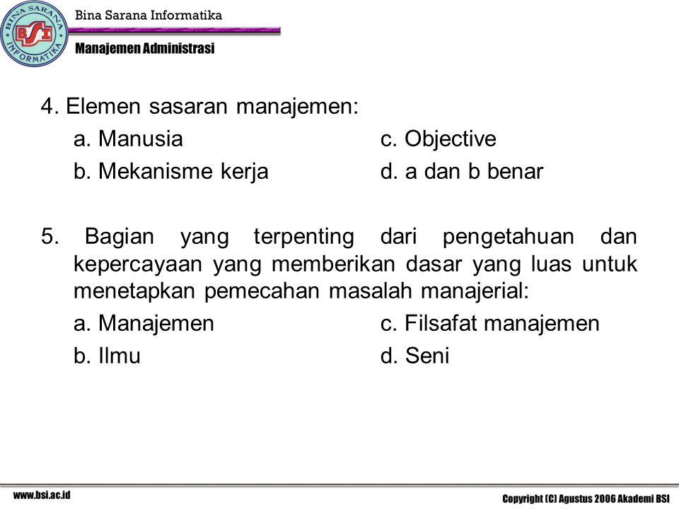 4. Elemen sasaran manajemen: a. Manusiac. Objective b. Mekanisme kerjad. a dan b benar 5. Bagian yang terpenting dari pengetahuan dan kepercayaan yang