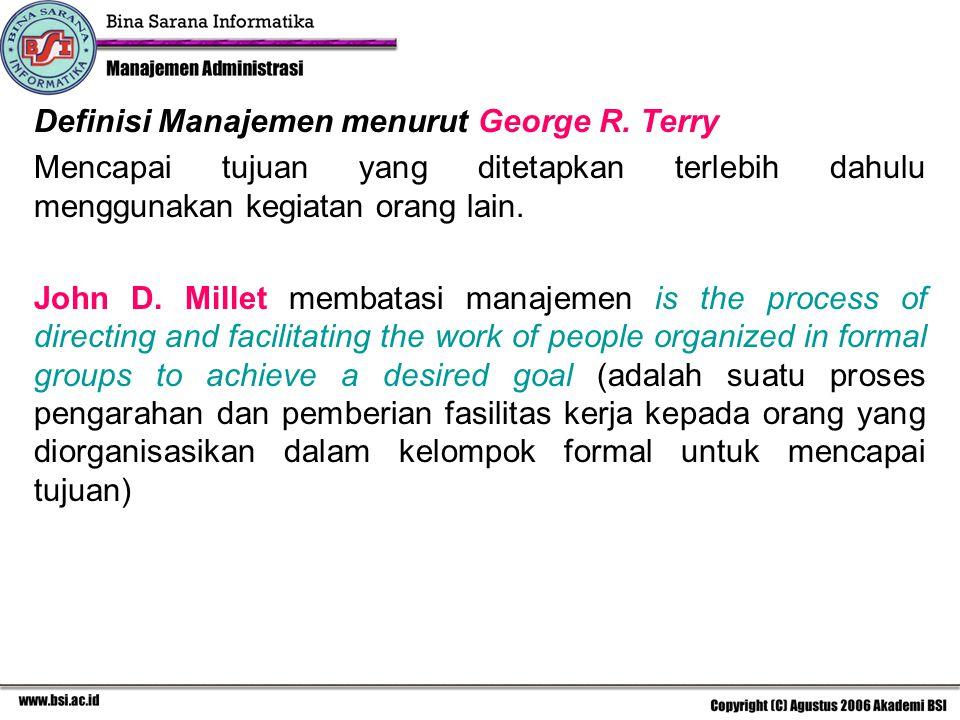 Definisi Manajemen menurut George R. Terry Mencapai tujuan yang ditetapkan terlebih dahulu menggunakan kegiatan orang lain. John D. Millet membatasi m