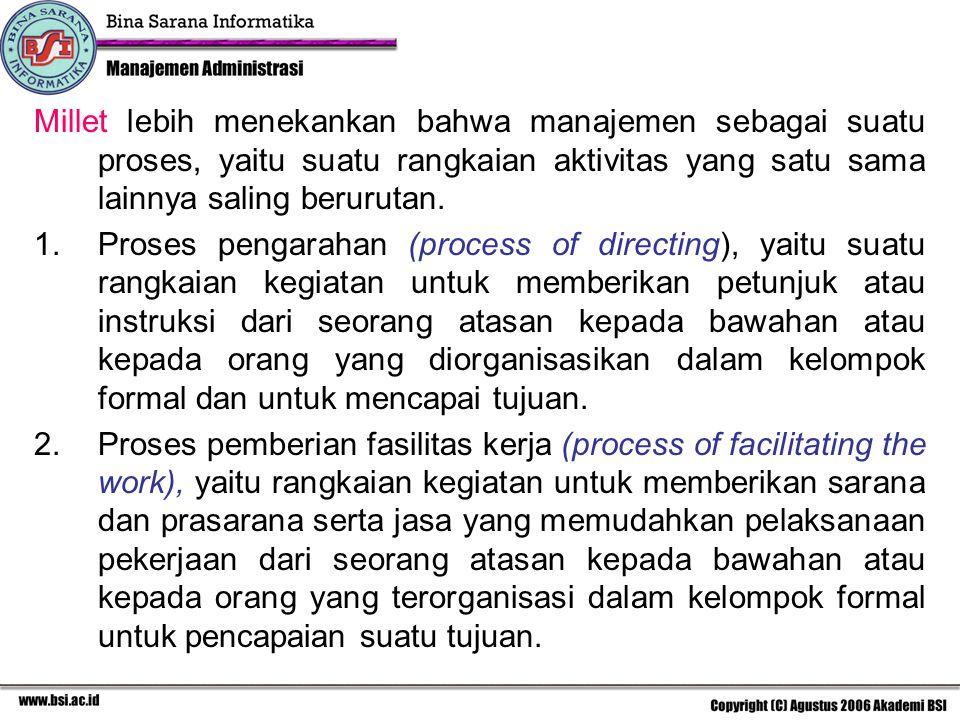 Millet lebih menekankan bahwa manajemen sebagai suatu proses, yaitu suatu rangkaian aktivitas yang satu sama lainnya saling berurutan. 1.Proses pengar