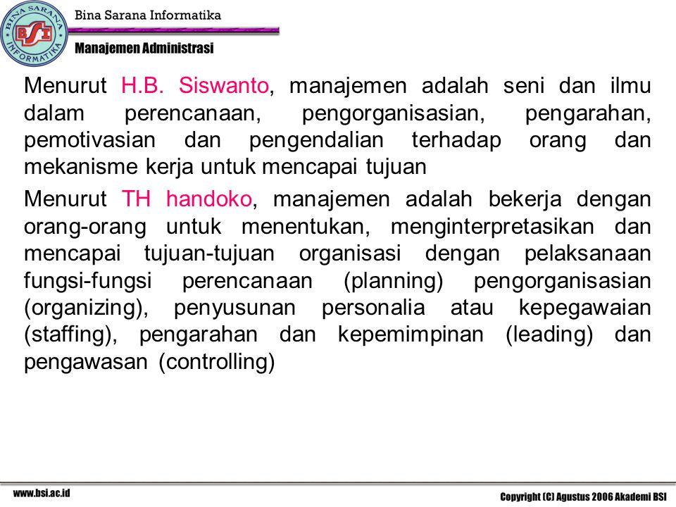 Menurut H.B. Siswanto, manajemen adalah seni dan ilmu dalam perencanaan, pengorganisasian, pengarahan, pemotivasian dan pengendalian terhadap orang da