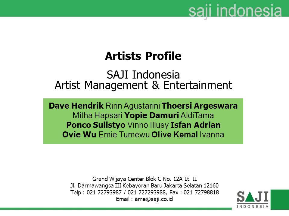 Artists Profile SAJI Indonesia Artist Management & Entertainment Grand Wijaya Center Blok C No. 12A Lt. II Jl. Darmawangsa III Kebayoran Baru Jakarta