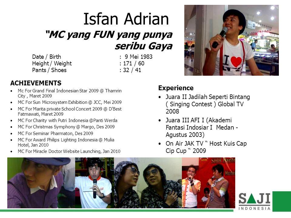 Isfan Adrian Experience Juara II Jadilah Seperti Bintang ( Singing Contest ) Global TV 2008 Juara III AFI I (Akademi Fantasi Indosiar I Medan - Agustu
