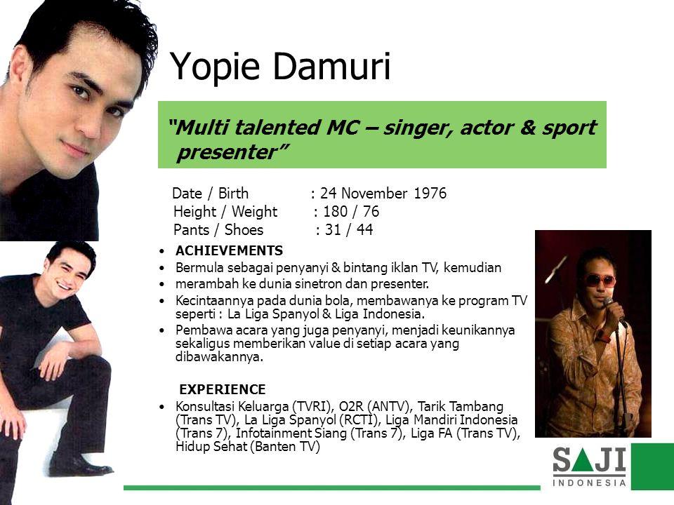 Yopie Damuri ACHIEVEMENTS Bermula sebagai penyanyi & bintang iklan TV, kemudian merambah ke dunia sinetron dan presenter. Kecintaannya pada dunia bola