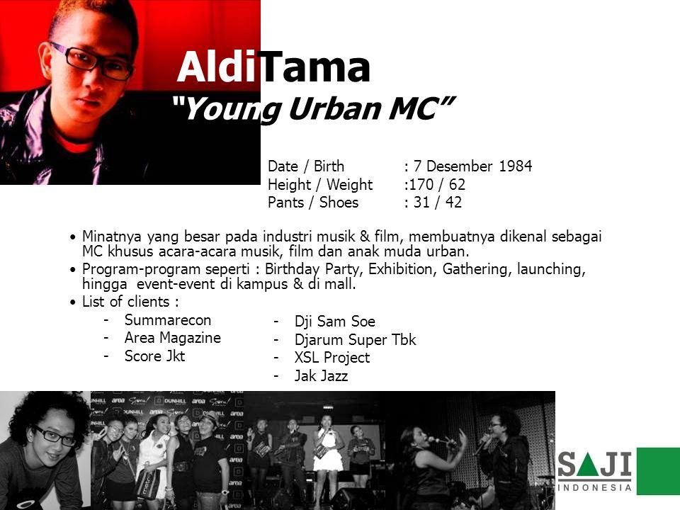 AldiTama Minatnya yang besar pada industri musik & film, membuatnya dikenal sebagai MC khusus acara-acara musik, film dan anak muda urban. Program-pro