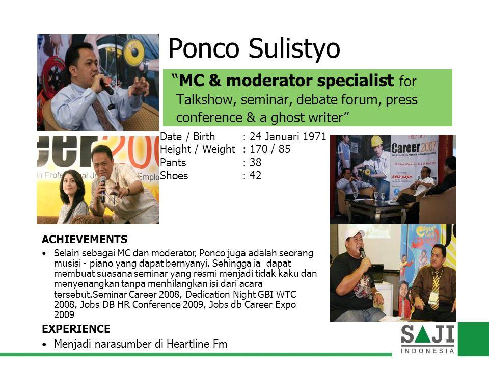 "Ponco Sulistyo ""MC & moderator specialist for Talkshow, seminar, debate forum, press conference & a ghost writer"" ACHIEVEMENTS Selain sebagai MC dan m"
