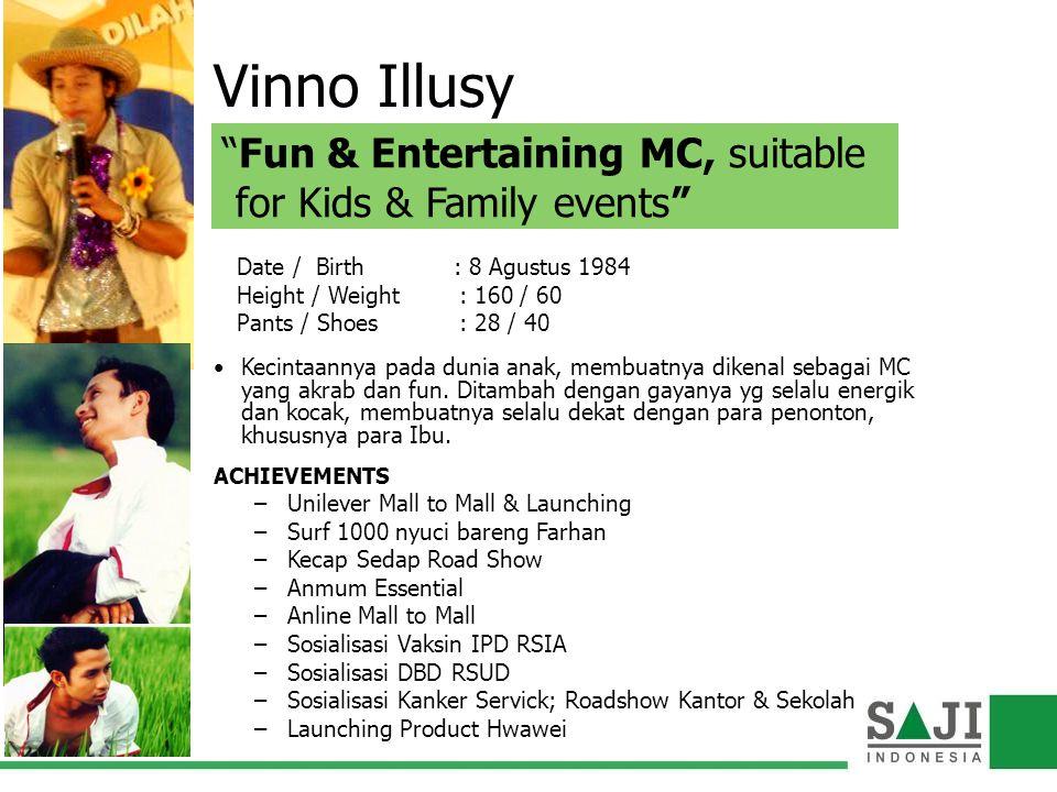 Vinno Illusy Kecintaannya pada dunia anak, membuatnya dikenal sebagai MC yang akrab dan fun. Ditambah dengan gayanya yg selalu energik dan kocak, memb