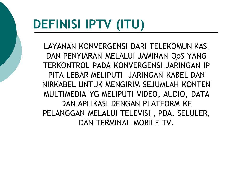 DEFINISI IPTV (ITU) LAYANAN KONVERGENSI DARI TELEKOMUNIKASI DAN PENYIARAN MELALUI JAMINAN QoS YANG TERKONTROL PADA KONVERGENSI JARINGAN IP PITA LEBAR