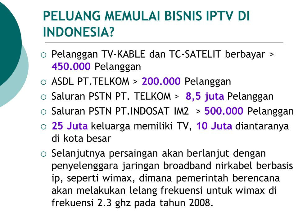  Pelanggan TV-KABLE dan TC-SATELIT berbayar > 450.000 Pelanggan  ASDL PT.TELKOM > 200.000 Pelanggan  Saluran PSTN PT. TELKOM > 8,5 juta Pelanggan 
