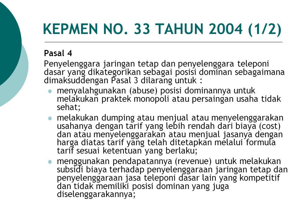 KEPMEN NO. 33 TAHUN 2004 (1/2) Pasal 4 Penyelenggara jaringan tetap dan penyelenggara teleponi dasar yang dikategorikan sebagai posisi dominan sebagai