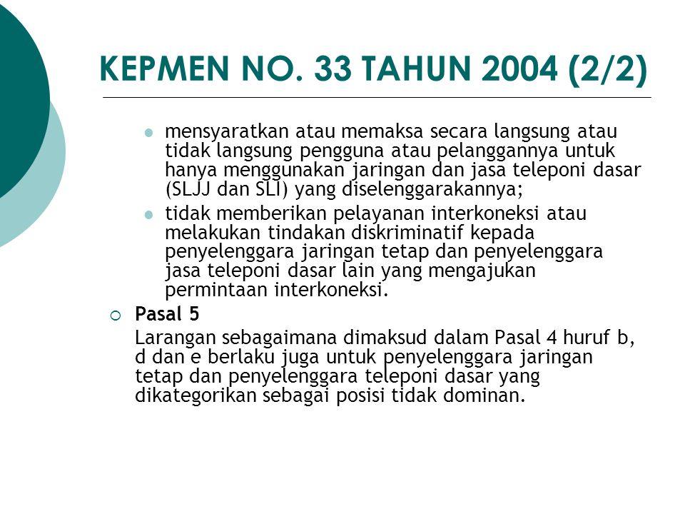 KEPMEN NO. 33 TAHUN 2004 (2/2) mensyaratkan atau memaksa secara langsung atau tidak langsung pengguna atau pelanggannya untuk hanya menggunakan jaring