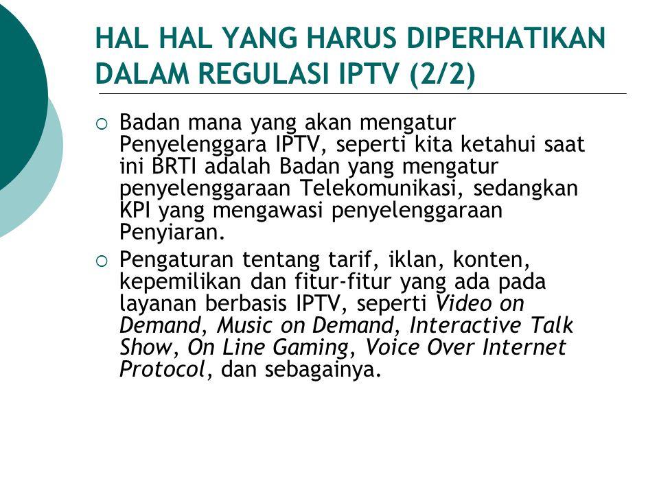 HAL HAL YANG HARUS DIPERHATIKAN DALAM REGULASI IPTV (2/2)  Badan mana yang akan mengatur Penyelenggara IPTV, seperti kita ketahui saat ini BRTI adala