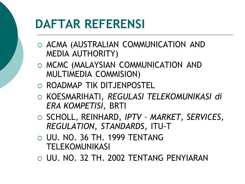 DAFTAR REFERENSI  ACMA (AUSTRALIAN COMMUNICATION AND MEDIA AUTHORITY)  MCMC (MALAYSIAN COMMUNICATION AND MULTIMEDIA COMMISION)  ROADMAP TIK DITJENP