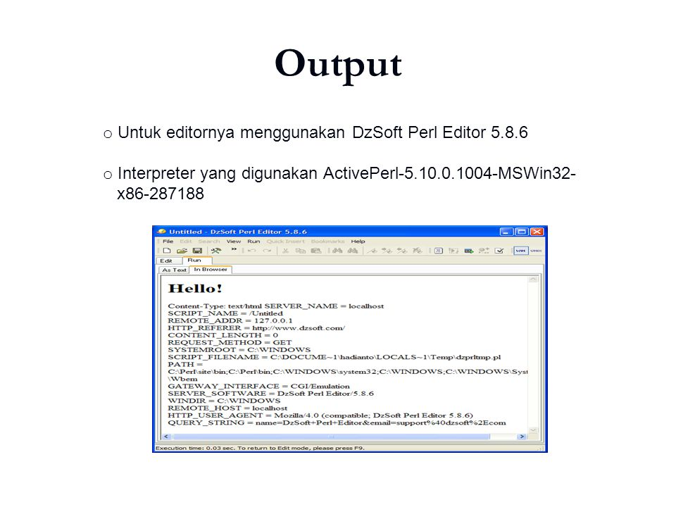 Output 6 o Untuk editornya menggunakan DzSoft Perl Editor 5.8.6 o Interpreter yang digunakan ActivePerl-5.10.0.1004-MSWin32- x86-287188