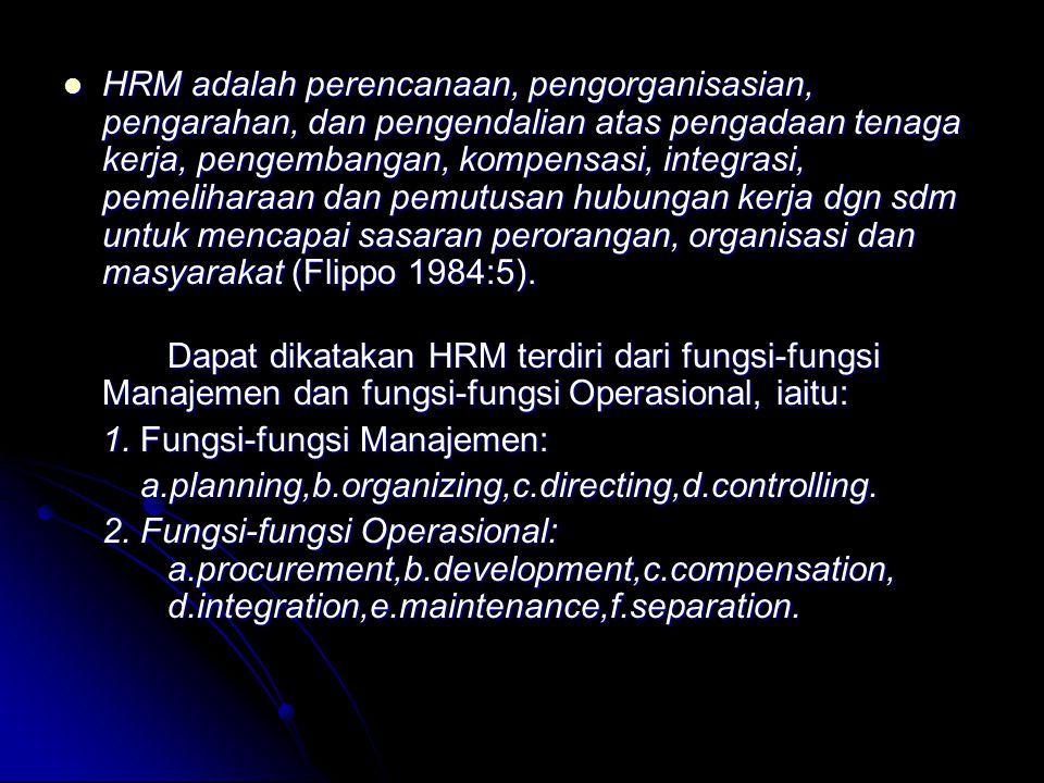 HRM adalah perencanaan, pengorganisasian, pengarahan, dan pengendalian atas pengadaan tenaga kerja, pengembangan, kompensasi, integrasi, pemeliharaan