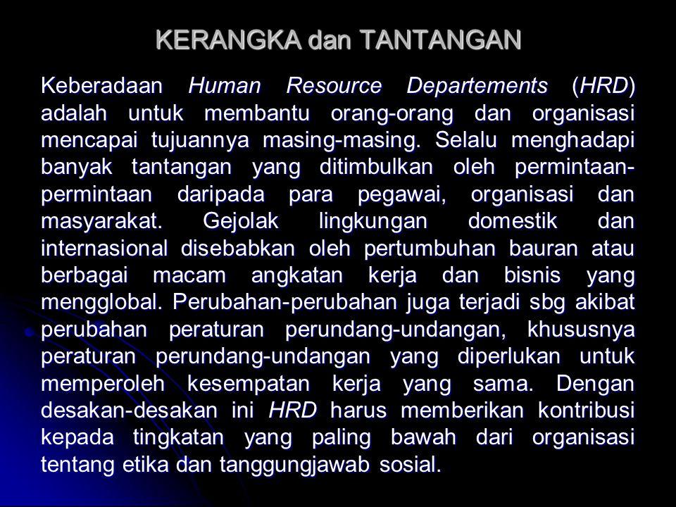KERANGKA dan TANTANGAN Keberadaan Human Resource Departements (HRD) adalah untuk membantu orang-orang dan organisasi mencapai tujuannya masing-masing.