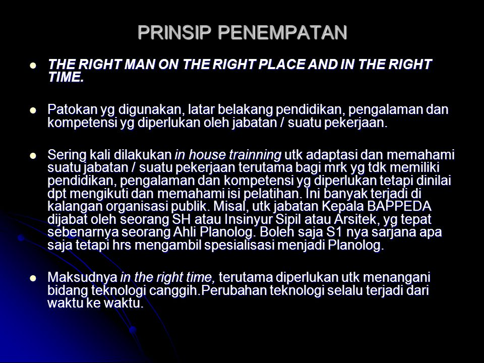 PRINSIP PENEMPATAN THE RIGHT MAN ON THE RIGHT PLACE AND IN THE RIGHT TIME.