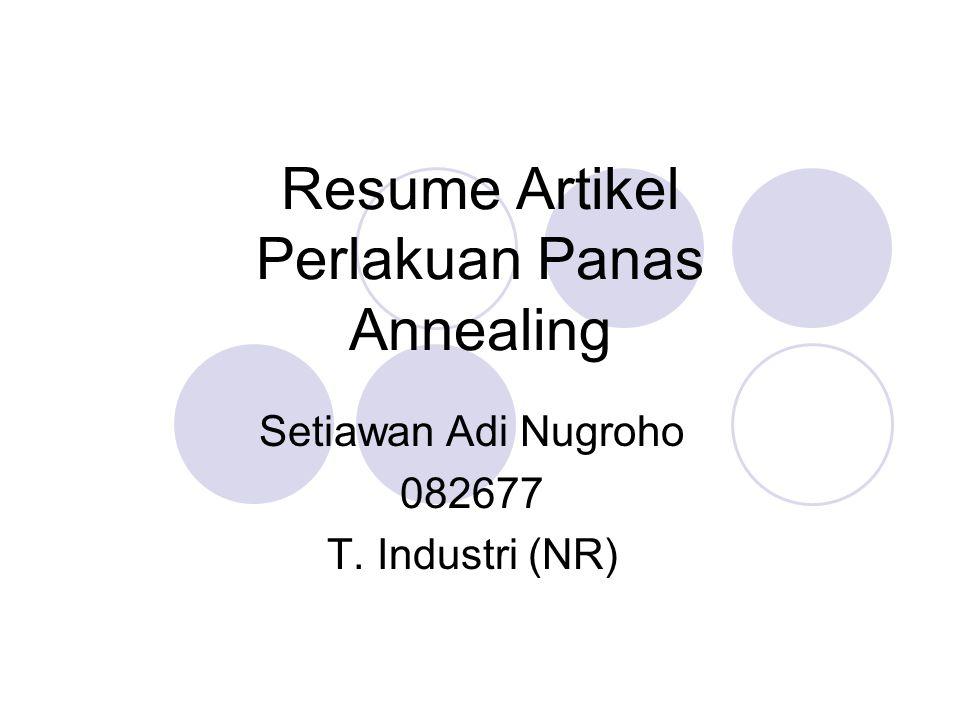 Resume Artikel Perlakuan Panas Annealing Setiawan Adi Nugroho 082677 T. Industri (NR)