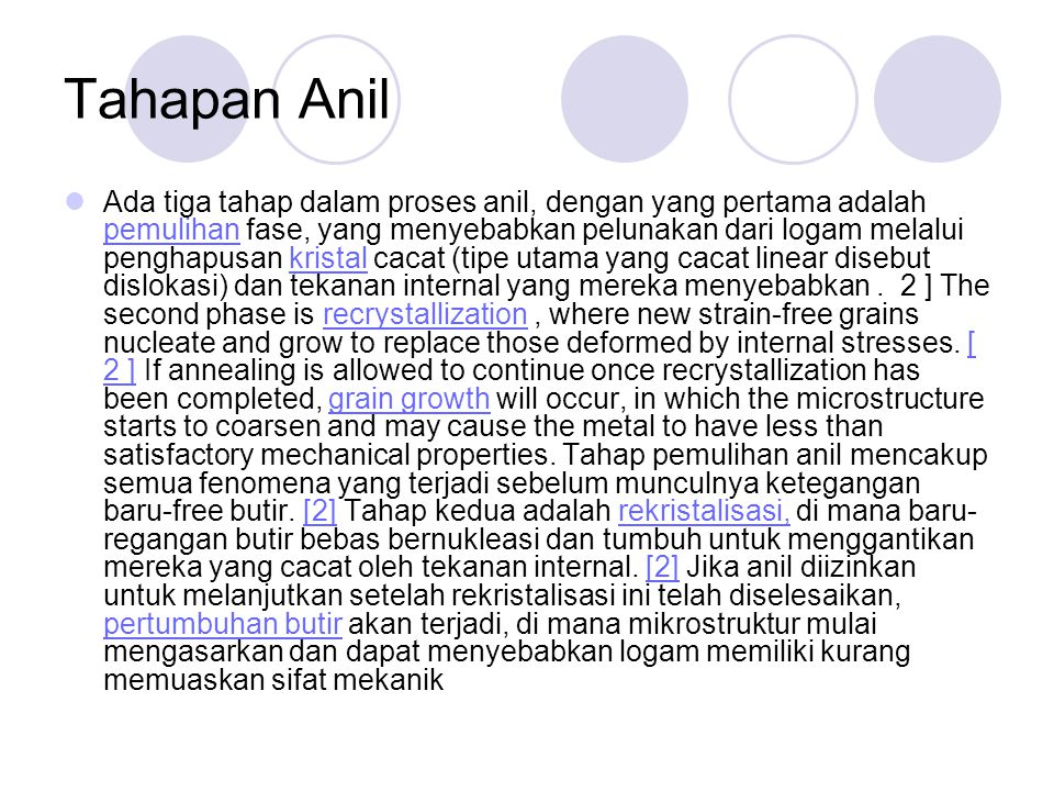 Tahapan Anil Ada tiga tahap dalam proses anil, dengan yang pertama adalah pemulihan fase, yang menyebabkan pelunakan dari logam melalui penghapusan kr