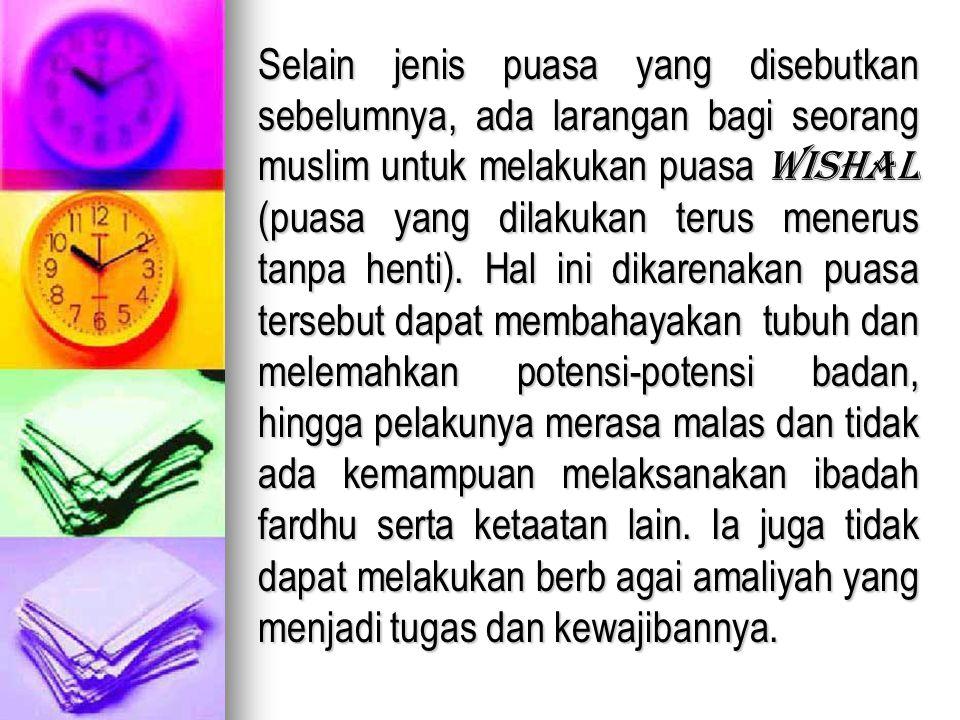 Selain jenis puasa yang disebutkan sebelumnya, ada larangan bagi seorang muslim untuk melakukan puasa wishal (puasa yang dilakukan terus menerus tanpa