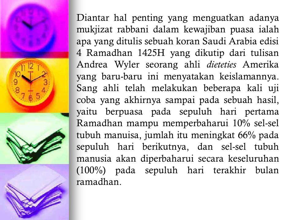 Diantar hal penting yang menguatkan adanya mukjizat rabbani dalam kewajiban puasa ialah apa yang ditulis sebuah koran Saudi Arabia edisi 4 Ramadhan 14