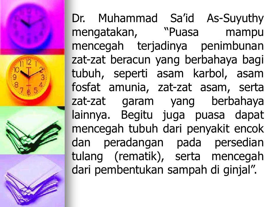 """Dr. Muhammad Sa'id As-Suyuthy mengatakan, """"Puasa mampu mencegah terjadinya penimbunan zat-zat beracun yang berbahaya bagi tubuh, seperti asam karbol,"""