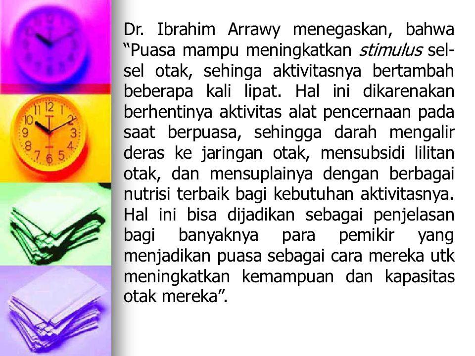 """Dr. Ibrahim Arrawy menegaskan, bahwa """"Puasa mampu meningkatkan stimulus sel- sel otak, sehinga aktivitasnya bertambah beberapa kali lipat. Hal ini dik"""