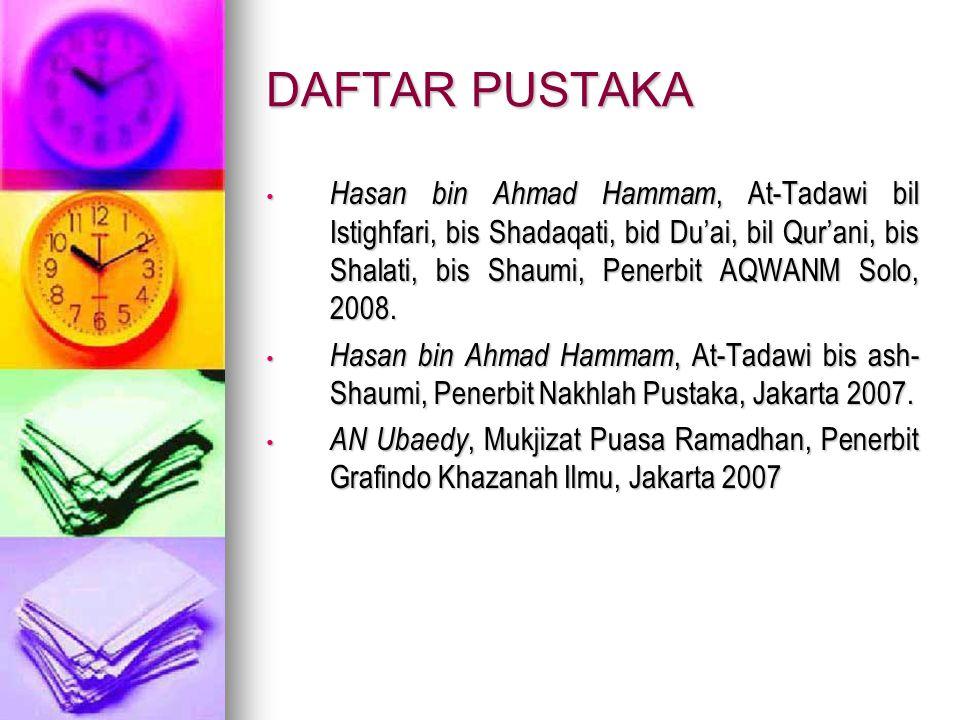DAFTAR PUSTAKA Hasan bin Ahmad Hammam, At-Tadawi bil Istighfari, bis Shadaqati, bid Du'ai, bil Qur'ani, bis Shalati, bis Shaumi, Penerbit AQWANM Solo,