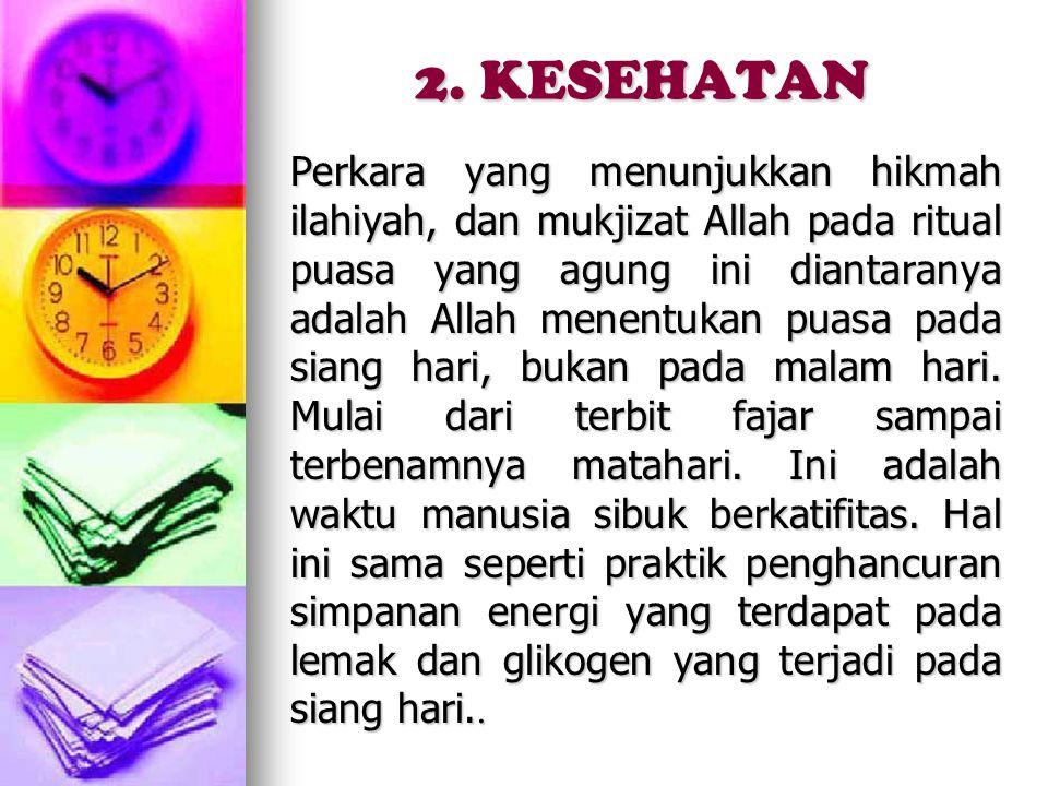 2. KESEHATAN Perkara yang menunjukkan hikmah ilahiyah, dan mukjizat Allah pada ritual puasa yang agung ini diantaranya adalah Allah menentukan puasa p