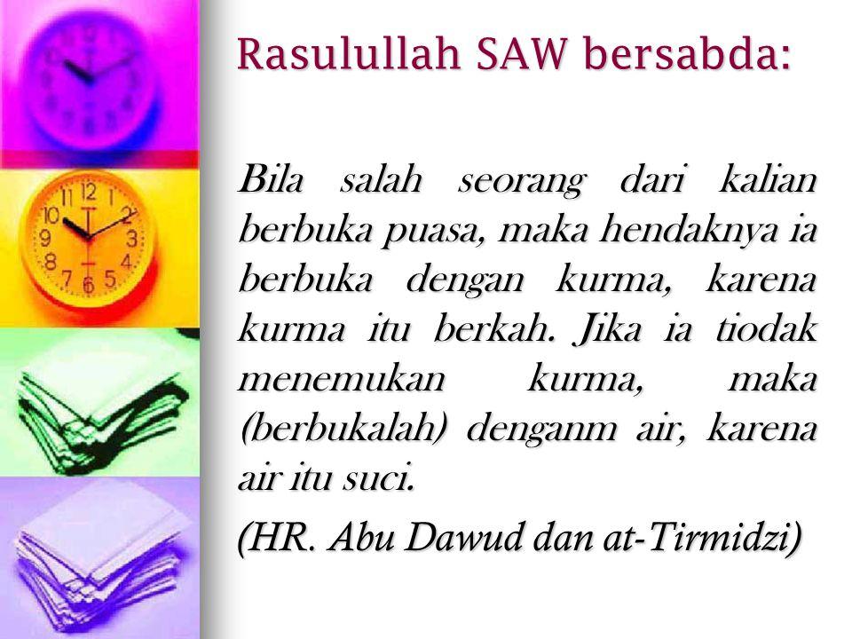 Rasulullah SAW bersabda: Bila salah seorang dari kalian berbuka puasa, maka hendaknya ia berbuka dengan kurma, karena kurma itu berkah. Jika ia tiodak