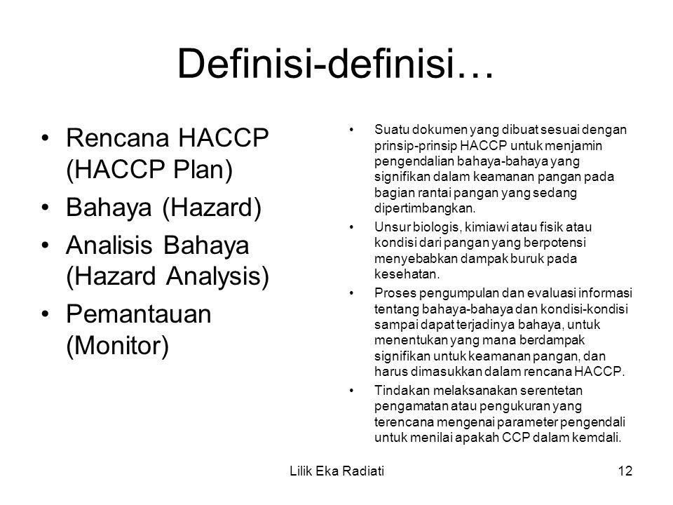 Definisi-definisi… Rencana HACCP (HACCP Plan) Bahaya (Hazard) Analisis Bahaya (Hazard Analysis) Pemantauan (Monitor) Suatu dokumen yang dibuat sesuai