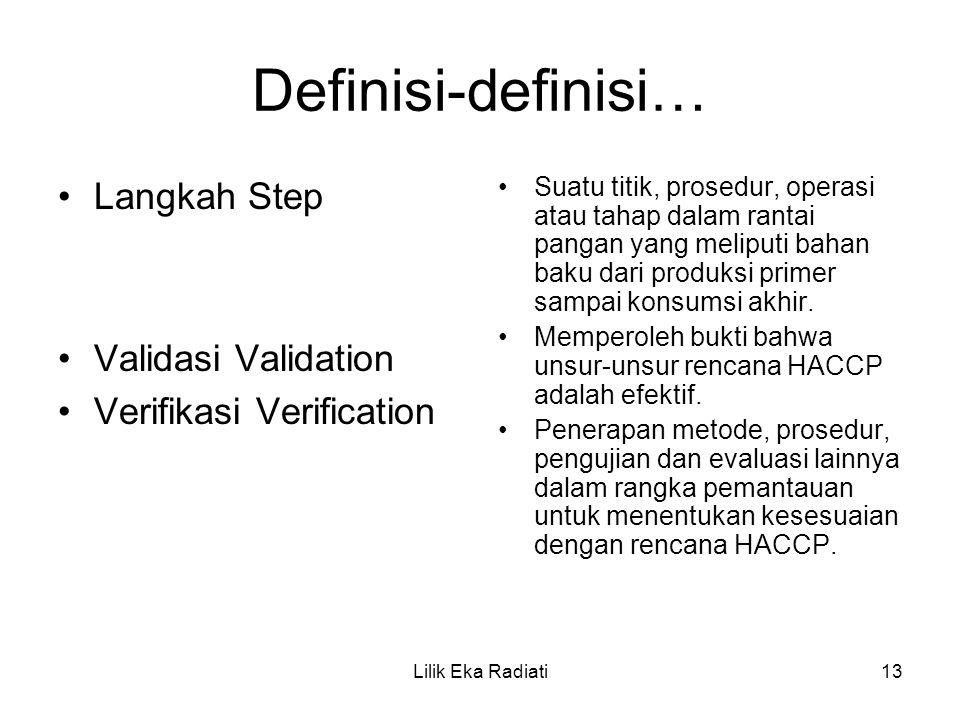Definisi-definisi… Langkah Step Validasi Validation Verifikasi Verification Suatu titik, prosedur, operasi atau tahap dalam rantai pangan yang meliput