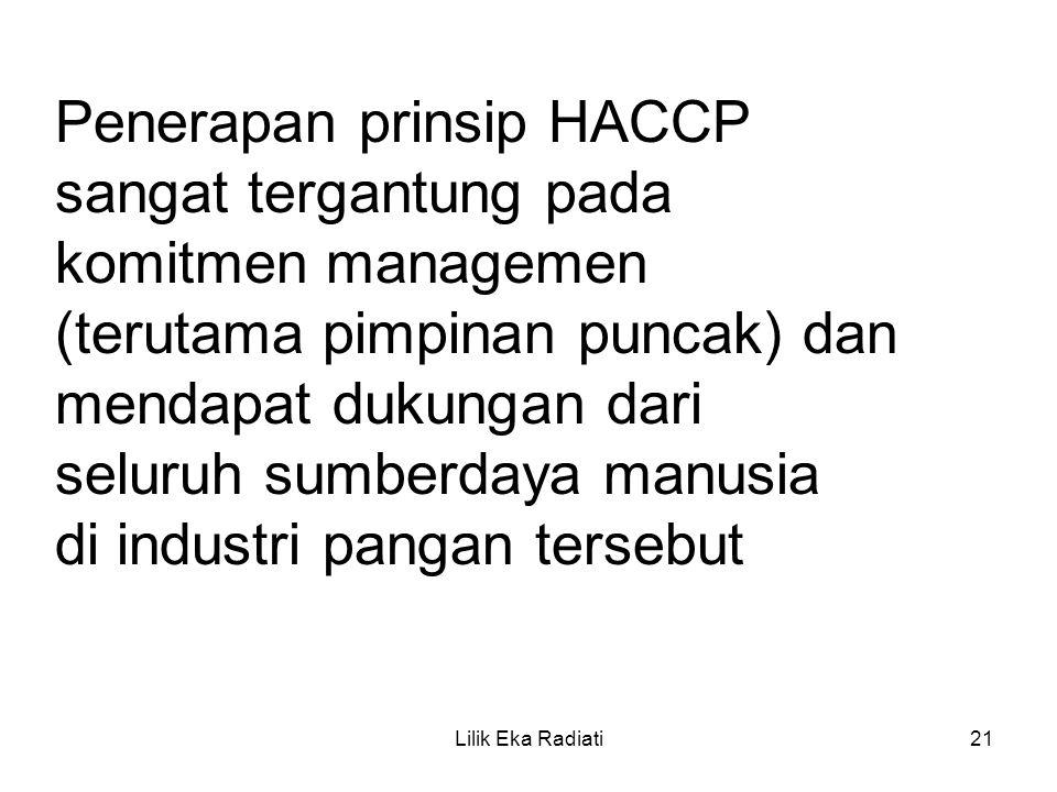 Penerapan prinsip HACCP sangat tergantung pada komitmen managemen (terutama pimpinan puncak) dan mendapat dukungan dari seluruh sumberdaya manusia di