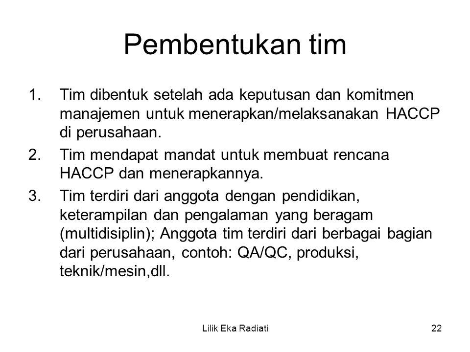 Pembentukan tim 1.Tim dibentuk setelah ada keputusan dan komitmen manajemen untuk menerapkan/melaksanakan HACCP di perusahaan. 2.Tim mendapat mandat u