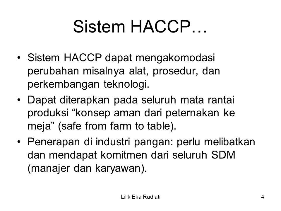 Sistem HACCP… Sistem HACCP dapat mengakomodasi perubahan misalnya alat, prosedur, dan perkembangan teknologi. Dapat diterapkan pada seluruh mata ranta