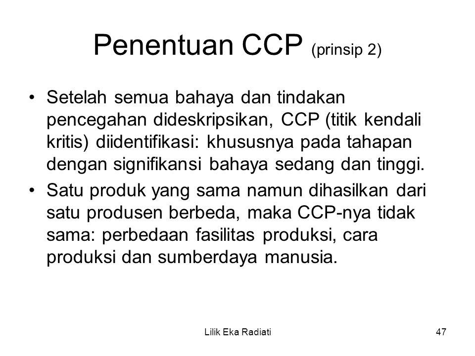 Penentuan CCP (prinsip 2) Setelah semua bahaya dan tindakan pencegahan dideskripsikan, CCP (titik kendali kritis) diidentifikasi: khususnya pada tahap