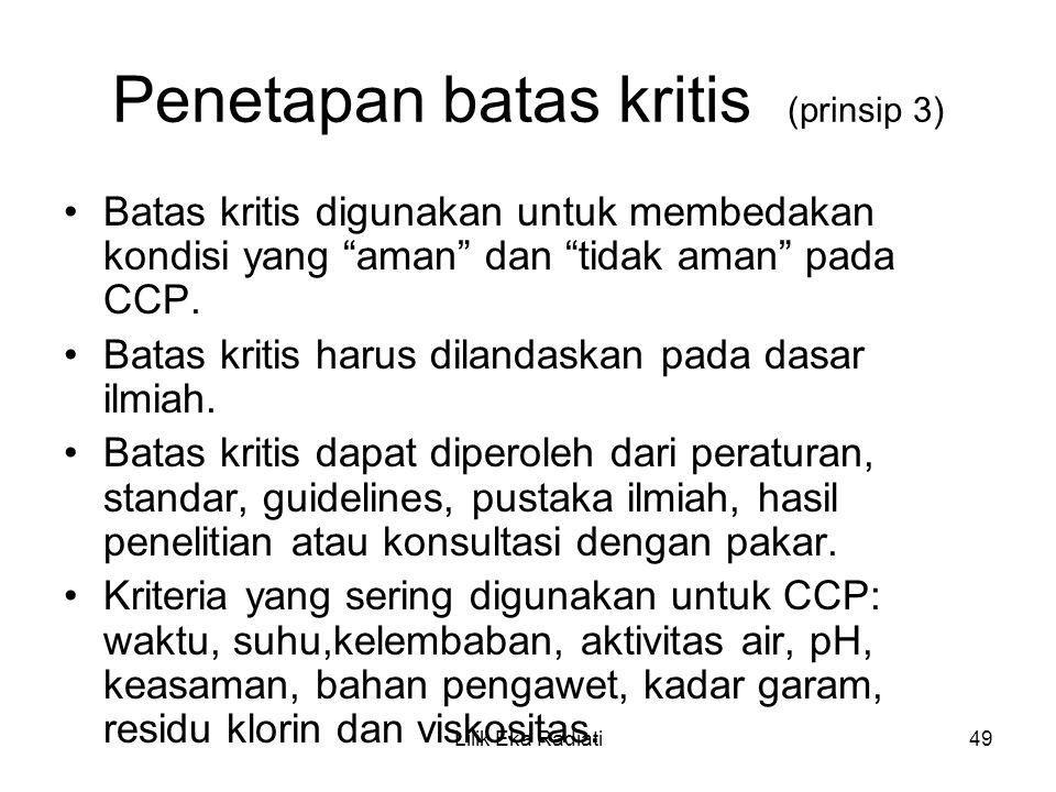 """Penetapan batas kritis (prinsip 3) Batas kritis digunakan untuk membedakan kondisi yang """"aman"""" dan """"tidak aman"""" pada CCP. Batas kritis harus dilandask"""