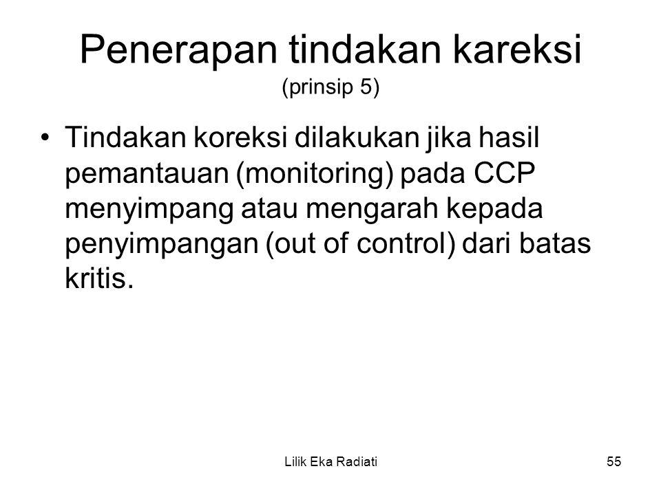 Penerapan tindakan kareksi (prinsip 5) Tindakan koreksi dilakukan jika hasil pemantauan (monitoring) pada CCP menyimpang atau mengarah kepada penyimpa