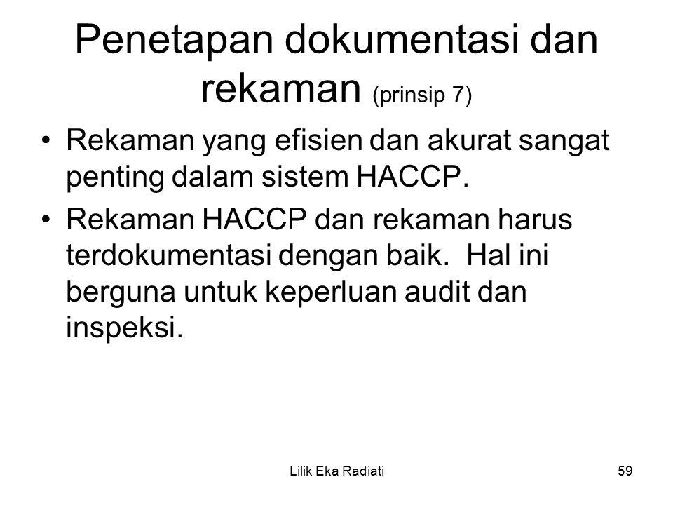 Penetapan dokumentasi dan rekaman (prinsip 7) Rekaman yang efisien dan akurat sangat penting dalam sistem HACCP. Rekaman HACCP dan rekaman harus terdo