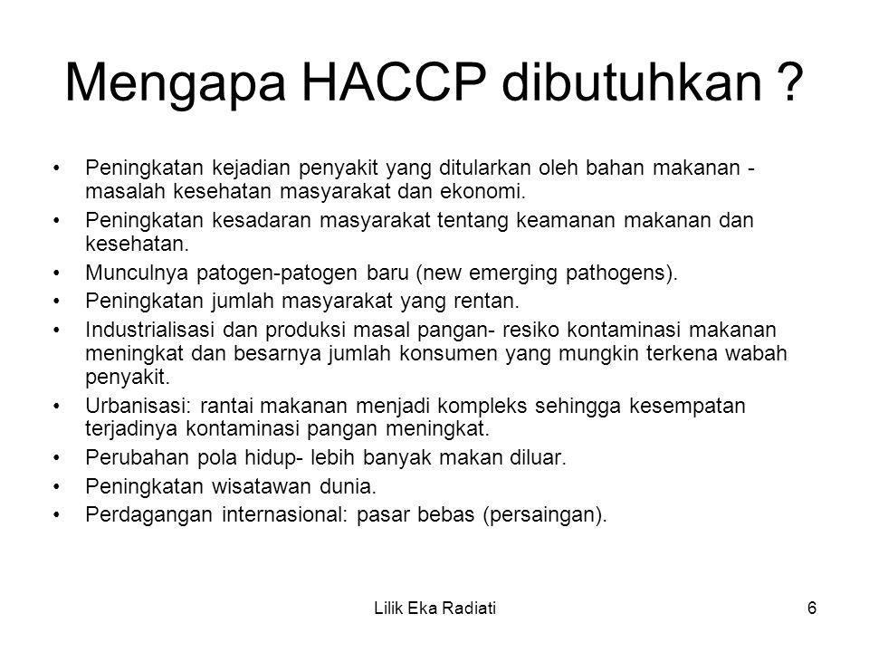 Mengapa HACCP dibutuhkan ? Peningkatan kejadian penyakit yang ditularkan oleh bahan makanan - masalah kesehatan masyarakat dan ekonomi. Peningkatan ke